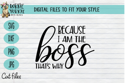 Because I am the Boss - SVG Cut File