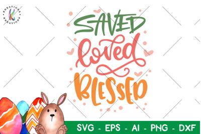 Easter svg Saved Blessed Loved