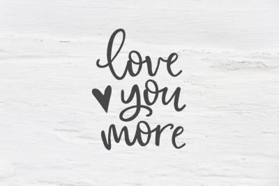 Love you more Valentines day SVG, EPS, PNG, DXF