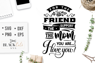 For the friend the support the mom you are SVG