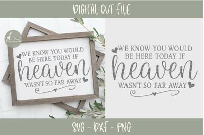 We Know You Would Be Here Today If Heaven Wasn't So Far Away - SVG Cut