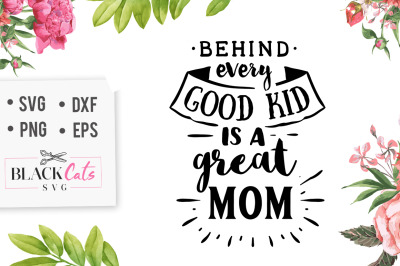 Behind every good kid is a great mom SVG