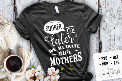 Sooner or later we all quote our mothers SVG