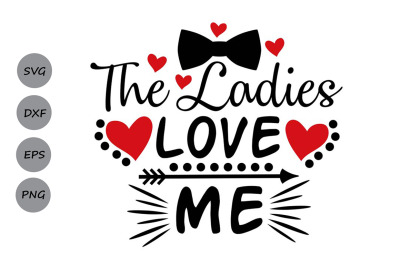 the ladies love me svg, valentines day svg, boy svg, new born svg.