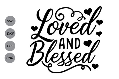 loved and blessed svg, valentines day svg, love svg, blessed svg.