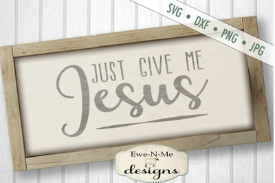 Just Give Me Jesus Christian SVG DXF Cut File