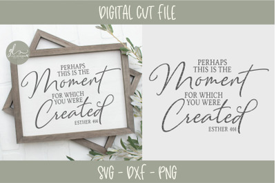 Perhaps This Is The Moment For Which You Were Created - SVG Cut File