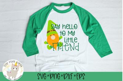 Say Hello To My Little Friend St Patricks SVG