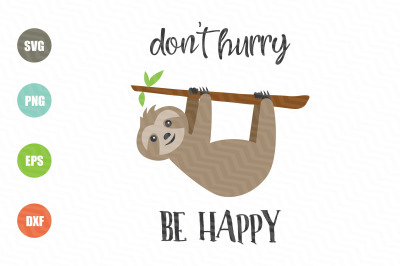 Sloth Don't Hurry Be Happy SVG