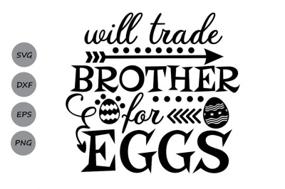 Will Trade Brother For Eggs SVG, Easter SVG, Easter Eggs svg.