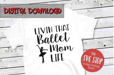 Ballet Mom Life  -SVG, PNG, DXF