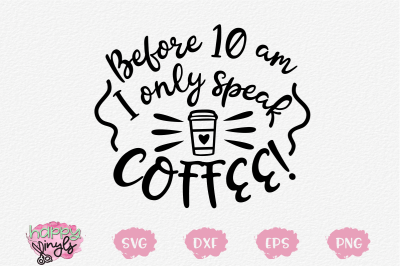 Before 10am I Only Speak Coffee - A Coffee SVG