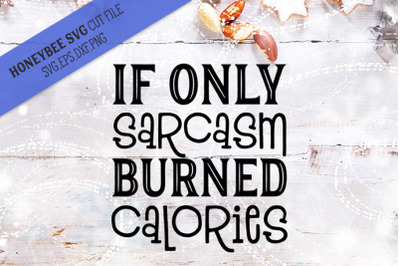 If Only Sarcasm  Burned Calories SVG Cut file