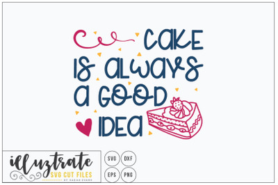 Cake is always a good idea  - SVG Cut Files, dxf cutting files