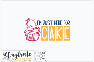 I'm just here for cake  - SVG Cut Files, dxf cutting files