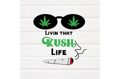 Livin That Kush Life SVG - Weed SVG