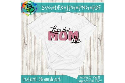 Mom SVG, Livin that Mom Life SVG, Mom Shirt, I'm that mom SVG, Mom Lif