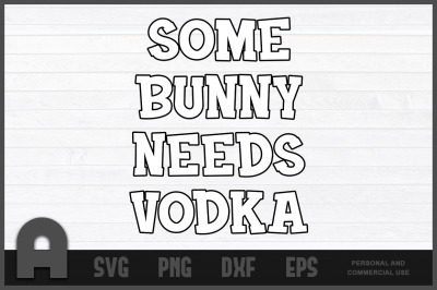 Some Bunny Needs Vodka Funny Easter Rabbit Spring T-Shirt  Design