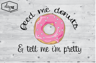 Feed Me Donuts & Tell Me I'm Pretty
