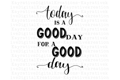 A good Day for a Good Day SVG - Inspirational Quote