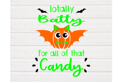 Totally Batty For Candy SVG - Halloween Shirt SVG