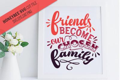 Friends Become Chosen Family SVG Cut File