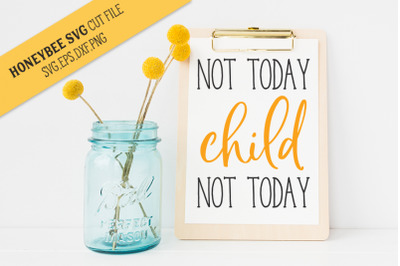 Not Today Child SVG Cut File