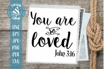 You are So Loved - John 3:16 Bible Quote SVG Design