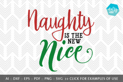 Naughty Is The New Nice - SVG, PNG & VECTOR Cut File