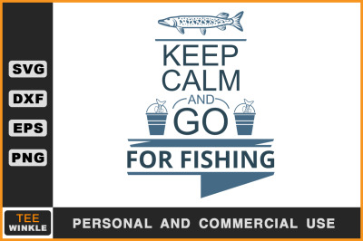Keep Calm and Go For fishing, Fishing T shirt, Fishing Svg