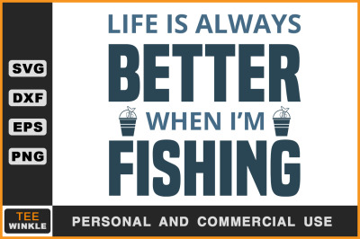 Life is always Better When I'm Fishing, Fishing T shirt, Fishing Svg