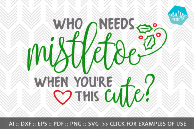 Who needs Mistletoe - SVG, PNG & VECTOR Cut File