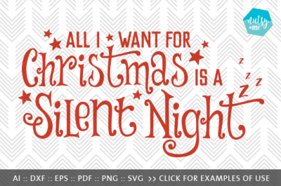 All I Want for Christmas Is A Silent Night - SVG, PNG & VECTOR Cut File