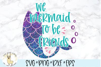We Mermaid To Be Friends SVG