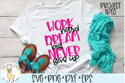 Work Hard Dream Big Never Give Up SVG