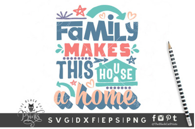 Family Makes This House a Home SVG DXF EPS PNG