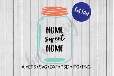 Home Sweet Home SVG, Mason Jar SVG, SVG File, DXF