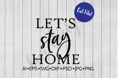 Let's Stay Home SVG, Home SVG, SVG File, DXF