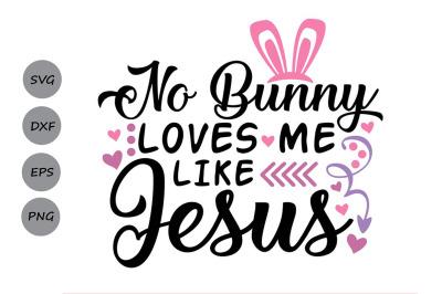 No Bunny Loves Me Like Jesus Svg, Easter Bunny Svg, Christian Svg.