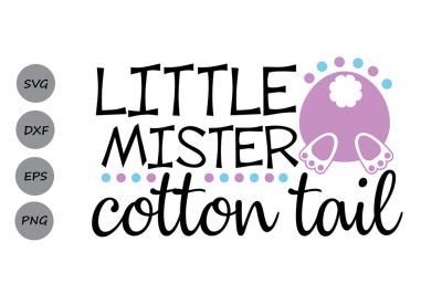Little Mister Cotton Tail Svg, Easter Svg, Easter Bunny Svg, Bunny Svg
