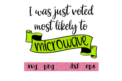 I was just voted most likely to microwave