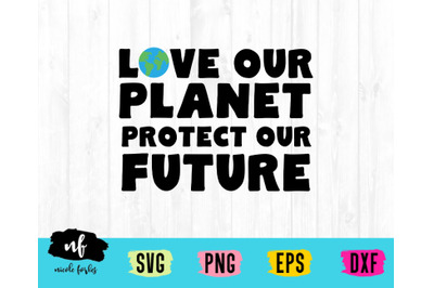 Love Our Planet Protect Our Future SVG Cut File