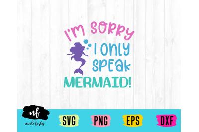 I'm Sorry I Only Speak Mermaid SVG Cut File