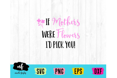 If Mom's Were Flowers SVG Cut File