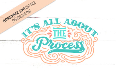 Its All About the Process SVG Cut File