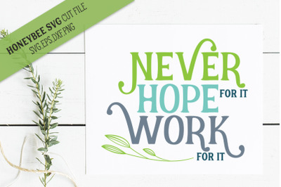 Never Hope Work For It SVG Cut File