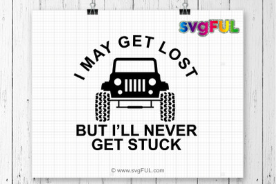 Jeep Svg, Jeep Girl Svg, Jeep Quote Svg, I May Get Lost, But I'll Neve