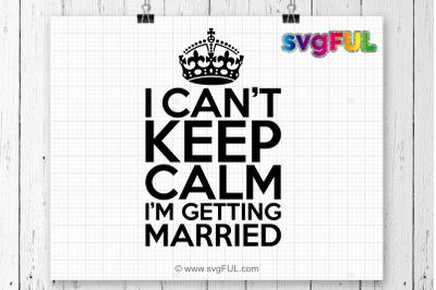 Bachelorette Tank top, I Can't Keep Calm I'm Getting Married Svg, Wedd