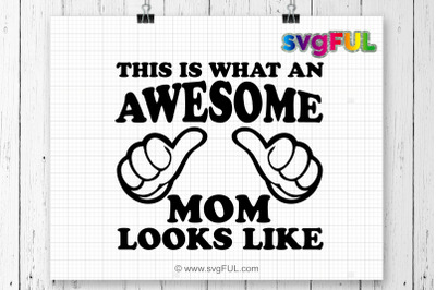 This Is What An Awesome Mom Looks Like Svg. Funny Mother's Day Shirt.