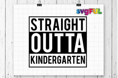 Straight Outta Of Kindergarten SVG, Straight Out Of Kindergarten Svg,